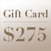 Gift Card – $275