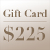 Gift Card – $225
