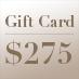 Gift Card – $275